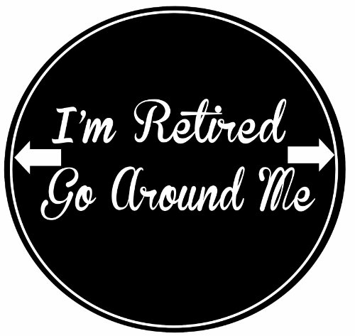 ES-Pets-Im-Retired-Go-Around-Me-Car-Magnet-With-Quote-In-The-Center-Covered-In-UV-Gloss-For-Weather-and-Fading-Protection-Circle-Shaped-Magnet-Measures-525-Inches-Diameter-0